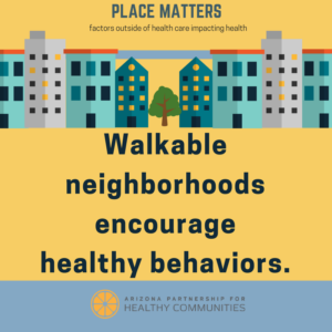 Walkable neighborhoods encourage healthy behaviors